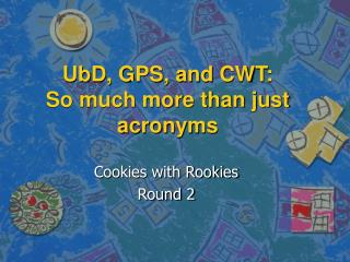 UbD, GPS, and CWT: So much more than just acronyms