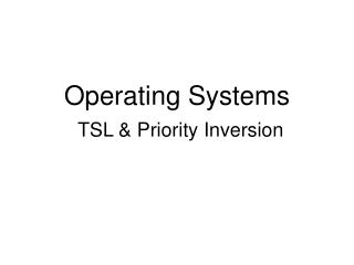 Operating Systems TSL & Priority Inversion