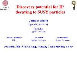 Discovery potential for H +  decaying to SUSY particles