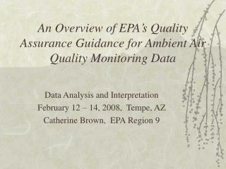 An Overview of EPA�s Quality Assurance Guidance for Ambient Air Quality Monitoring Data