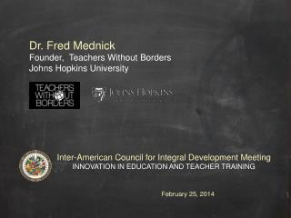 Dr. Fred Mednick Founder,  Teachers Without Borders Johns Hopkins University
