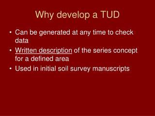 Why develop a TUD