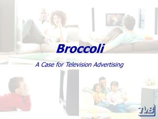 Broccoli A Case for Television Advertising