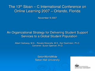 The 13 th  Sloan – C International Conference on  Online Learning 2007 – Orlando, Florida