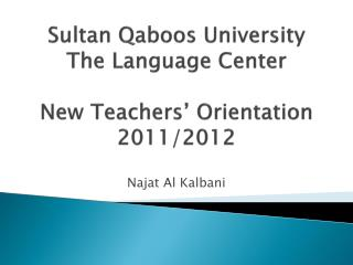 Sultan  Qaboos  University The Language Center New Teachers' Orientation  2011/2012