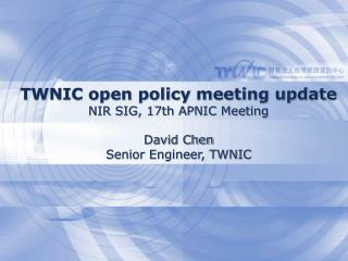 TWNIC open policy meeting update NIR SIG, 17th APNIC Meeting David Chen Senior Engineer, TWNIC