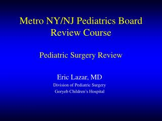 Metro NY/NJ Pediatrics Board Review Course Pediatric Surgery Review