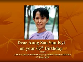 Dear Aung San Suu Kyi on your 65 th  Birthday