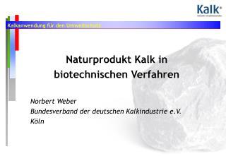 Naturprodukt Kalk in biotechnischen Verfahren Norbert Weber