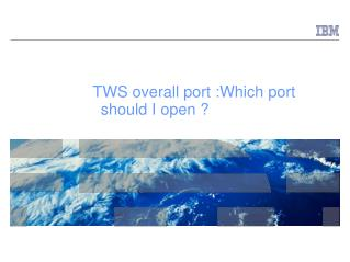 TWS overall port :Which port should I open ?