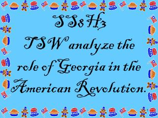 SS8H3 TSW analyze the  role of Georgia in the American Revolution.