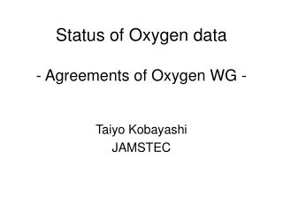 Status of Oxygen data - Agreements of Oxygen WG -