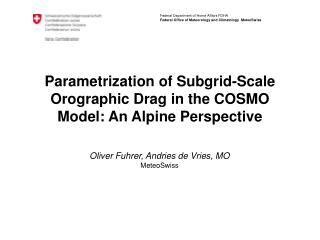 Parametrization of Subgrid-Scale Orographic Drag in the COSMO Model: An Alpine Perspective
