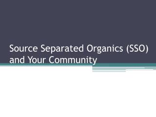 Source Separated Organics (SSO) and Your Community