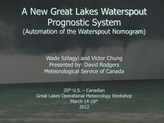 A New Great Lakes Waterspout Prognostic System  (Automation of the Waterspout  Nomogram )