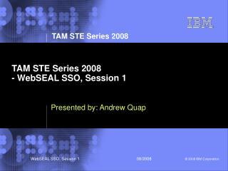 TAM STE Series 2008 - WebSEAL SSO, Session 1