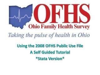 Using the 2008 OFHS Public Use File A Self Guided Tutorial *Stata Version*