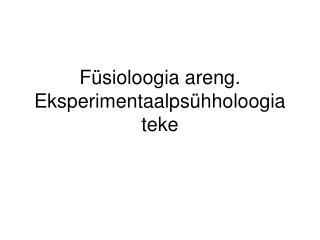F�sioloogia areng. Eksperimentaalps�hholoogia teke