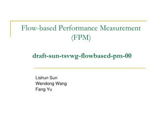 Flow-based Performance Measurement (FPM)   draft-sun-tsvwg-flowbased-pm-00