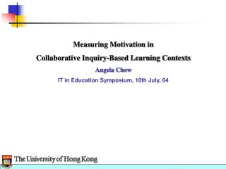 Measuring Motivation in  Collaborative Inquiry-Based Learning Contexts Angela Chow
