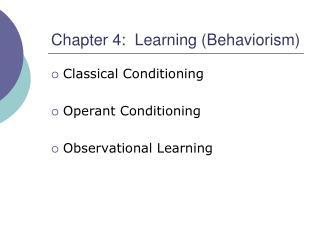 Chapter 4:  Learning (Behaviorism)