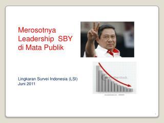 Merosotnya  Leadership  SBY di Mata Publik Lingkaran Survei Indonesia (LSI) Juni 2011