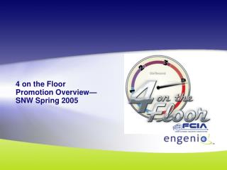 4 on the Floor Promotion Overview—SNW Spring 2005