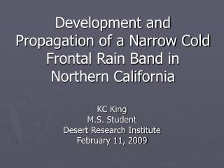 Development and Propagation of a Narrow Cold Frontal Rain Band in Northern California