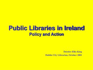 Public Libraries in Ireland Policy and Action