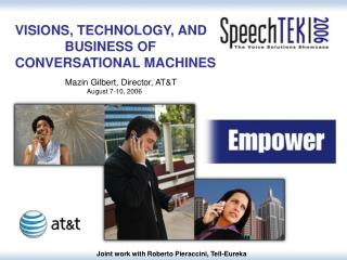 VISIONS, TECHNOLOGY, AND 	    BUSINESS OF CONVERSATIONAL MACHINES