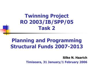 Twinning Project RO 2003/IB/SPP/05 Task 2 Planning and Programming Structural Funds 2007-2013