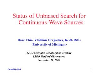 Status of Unbiased Search for Continuous-Wave Sources Dave Chin, Vladimir Dergachev, Keith Riles
