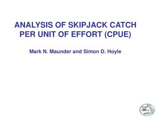 ANALYSIS OF SKIPJACK CATCH PER UNIT OF EFFORT (CPUE) Mark N. Maunder and Simon D. Hoyle