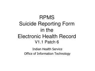 RPMS Suicide Reporting Form  in the  Electronic Health Record V1.1 Patch 6