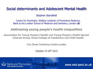 Social determinants and Adolescent Mental Health Stephen Stansfeld