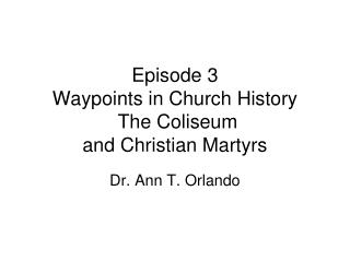 Episode 3  Waypoints in Church History  The Coliseum  and Christian Martyrs
