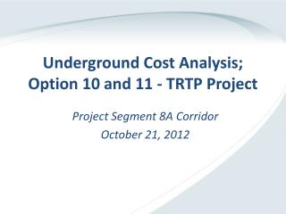 Underground Cost Analysis; Option 10 and 11 - TRTP Project