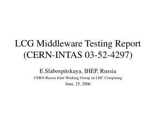 LCG Middleware Testing Report (CERN-INTAS 03-52-4297)