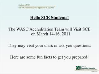 Hello SCE Students! The WASC Accreditation Team will Visit SCE on March 14-16, 2011.
