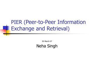 PIER ( Peer-to-Peer Information Exchange and Retrieval )