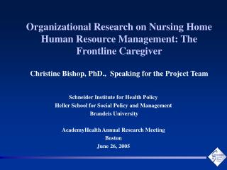 Organizational Research on Nursing Home Human Resource Management: The Frontline Caregiver   Christine Bishop, PhD.,  Sp