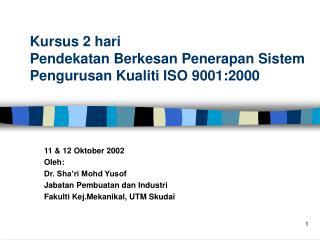 Kursus 2 hari  Pendekatan Berkesan Penerapan Sistem Pengurusan Kualiti ISO 9001:2000