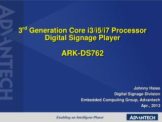 3 rd  Generation Core i3/i5/i7 Processor  Digital Signage Player ARK-DS762