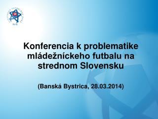 Konferencia kproblematike mládežníckeho  futbalu na strednom Slovensku