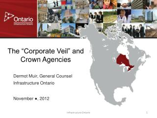 "The ""Corporate Veil"" and Crown Agencies Dermot Muir, General Counsel Infrastructure Ontario"