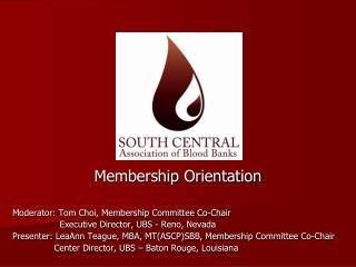 Membership Orientation Moderator:�Tom Choi, Membership Committee Co-Chair