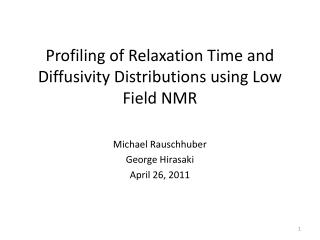 Profiling of Relaxation Time and Diffusivity Distributions using Low Field NMR