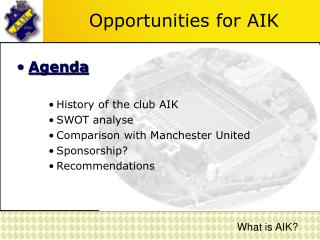 Opportunities for AIK