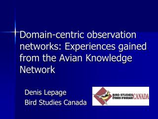 Domain-centric observation networks: Experiences gained from the Avian Knowledge Network
