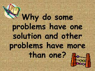 Why do some problems have one solution and other problems have more than one?
